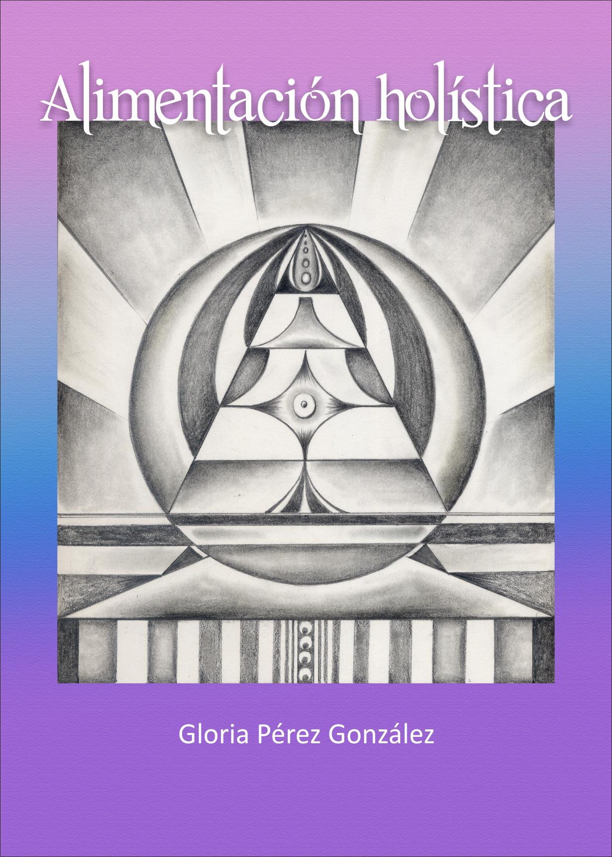 Libro Alimentación Holística de la escritora Gloria Pérez
